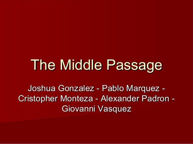 The Middle PassageThe Middle Passage Joshua Gonzalez - Pablo Marquez -Joshua Gonzalez - Pablo Marquez - Cristopher Monteza...