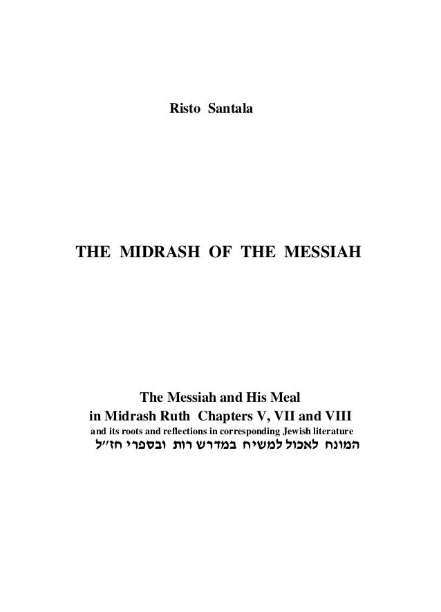 Risto Santala THE MIDRASH OF THE MESSIAH The Messiah and His Meal in Midrash Ruth Chapters V, VII and VIII and its roots a...