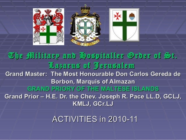 The Military and Hospitaller Order of St.          Lazarus of JerusalemGrand Master: The Most Honourable Don Carlos Gereda...
