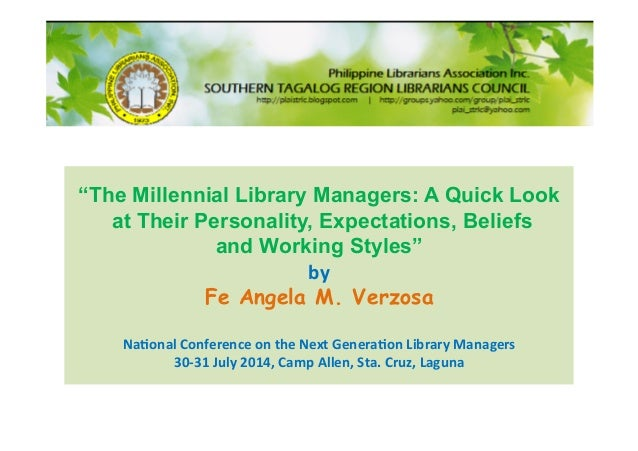 """""""The Millennial Library Managers: A Quick Look at Their Personality, Expectations, Beliefs and Working Styles"""" by Fe Ang..."""