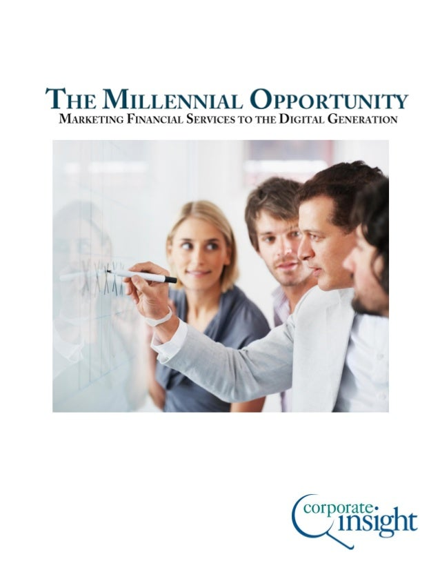 THE MILLENNIAL OPPORTUNITY  MARKETING FINANCIAL SERVICES TO THE DIGITAL GENERATION ALEX FILIACI SENIOR RESEARCH ASSOCIATE,...