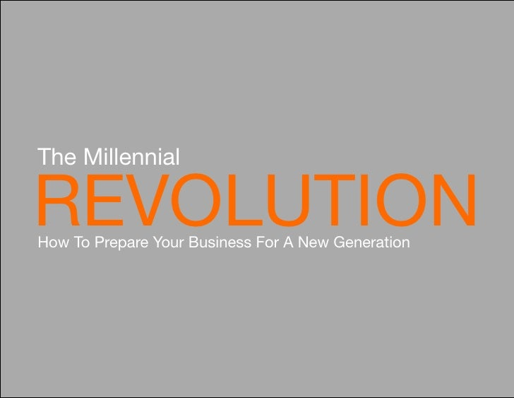 The MillennialREVOLUTIONHow To Prepare Your Business For A New Generation