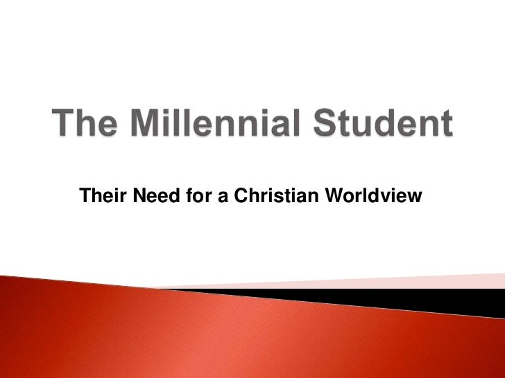 The millennial student   the need for a christian worldview