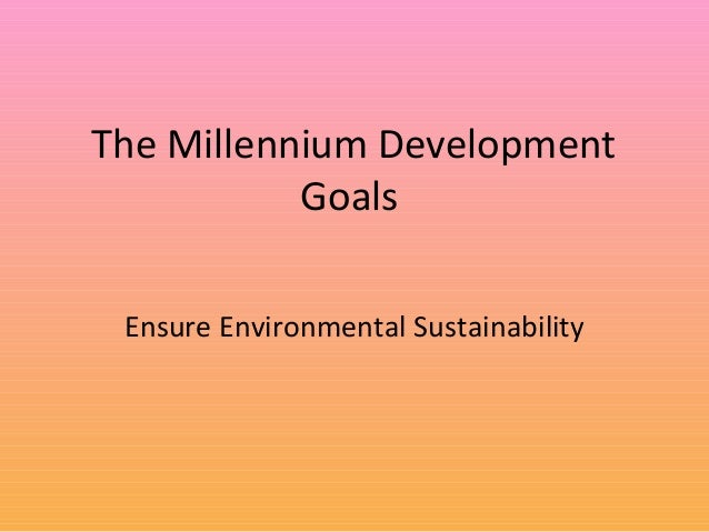 The Millennium Development Goals Ensure Environmental Sustainability