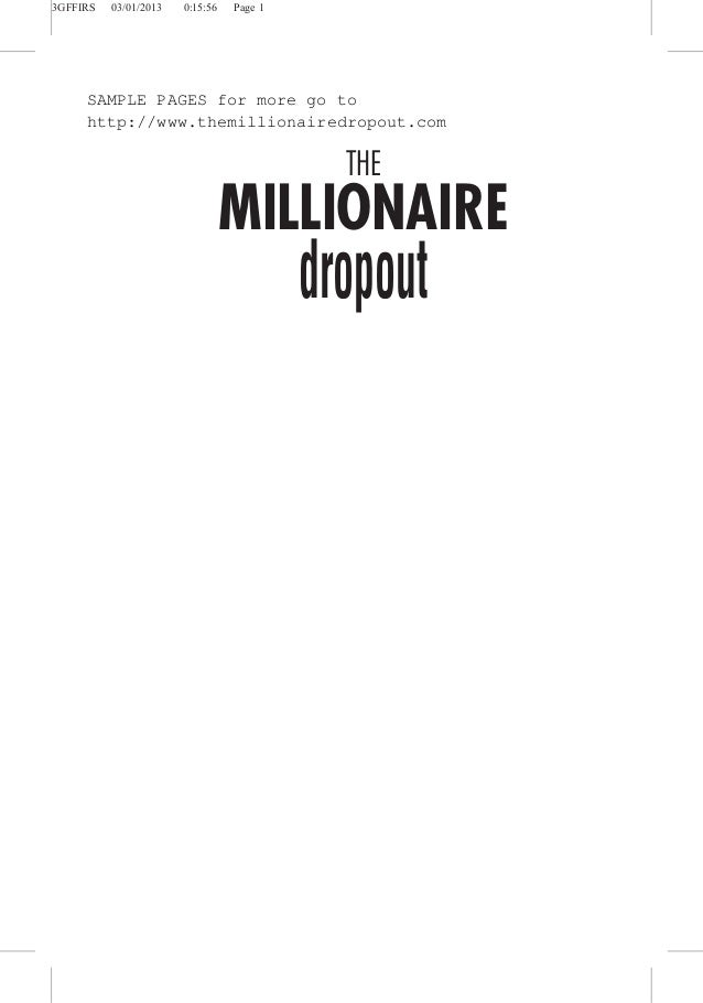 3GFFIRS 03/01/2013 0:15:56 Page 1THEMILLIONAIREdropoutSAMPLE PAGES for more go tohttp://www.themillionairedropout.com