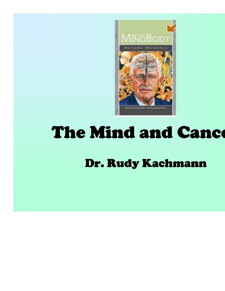 The Mind and Cancer   Dr. Rudy Kachmann