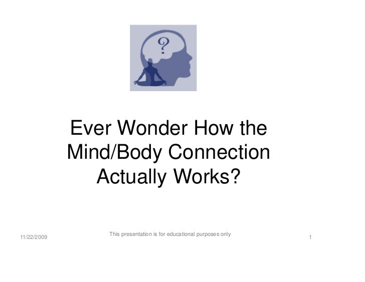 Ever Wonder How the              Mind/Body Connection                 Actually Works?                   This presentation ...