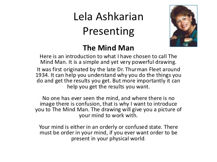 Lela Ashkarian Presenting<br />The Mind Man<br />Here is an introduction to what I have chosen to call The Mind Man. It is...