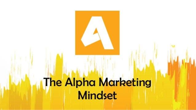 The mindset of an alpha marketer
