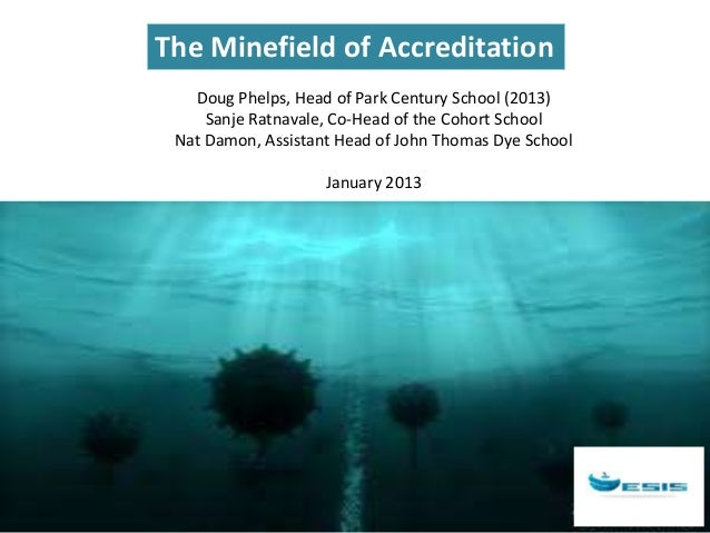 The Minefield of Accreditation   Doug Phelps, Head of Park Century School (2013)     Sanje Ratnavale, Co-Head of the Cohor...