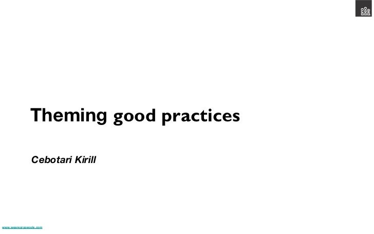 Theming good practices                Cebotari Kirillwww.wearepropeople.com