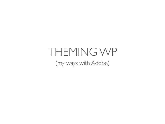 Theming Wordpress with Adobe