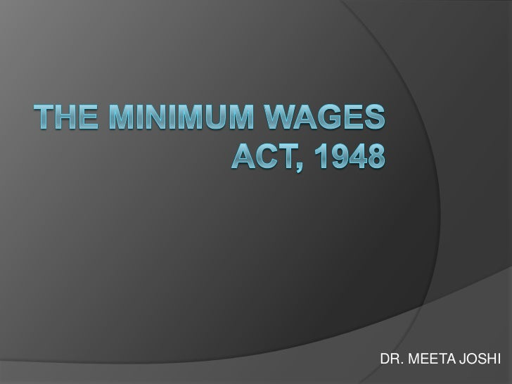 THE MINIMUM WAGES ACT, 1948<br />DR. MEETA JOSHI<br />