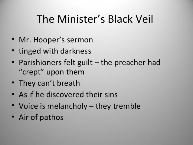 """The Minister's Black Veil• Mr. Hooper's sermon• tinged with darkness• Parishioners felt guilt – the preacher had  """"crept"""" ..."""