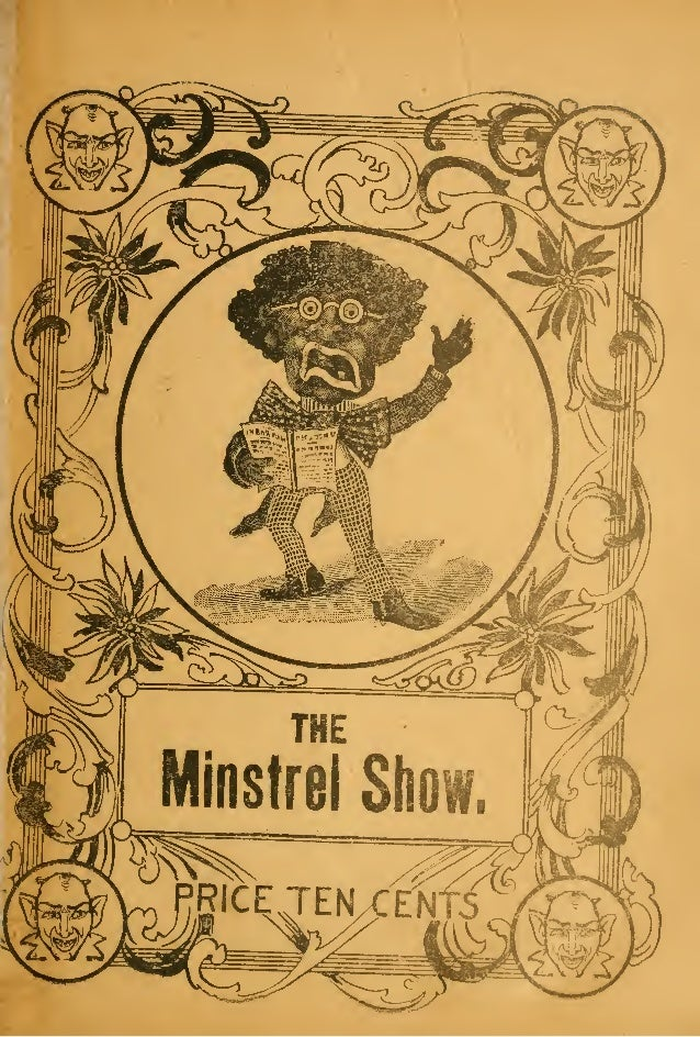 THE MINSTREL SHOW OR BURNT CORK COMICALITIES. A COLLECTION OF COMIC SONGS, JOKES, r TUMP SPEECHES, MONOLOGUES, INTERLUDES,...