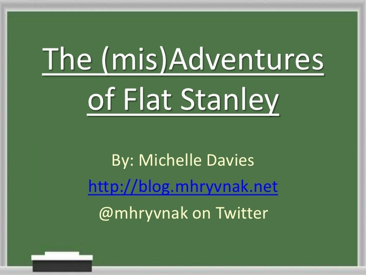 The (mis)Adventures   of Flat Stanley      By: Michelle Davies   http://blog.mhryvnak.net    @mhryvnak on Twitter