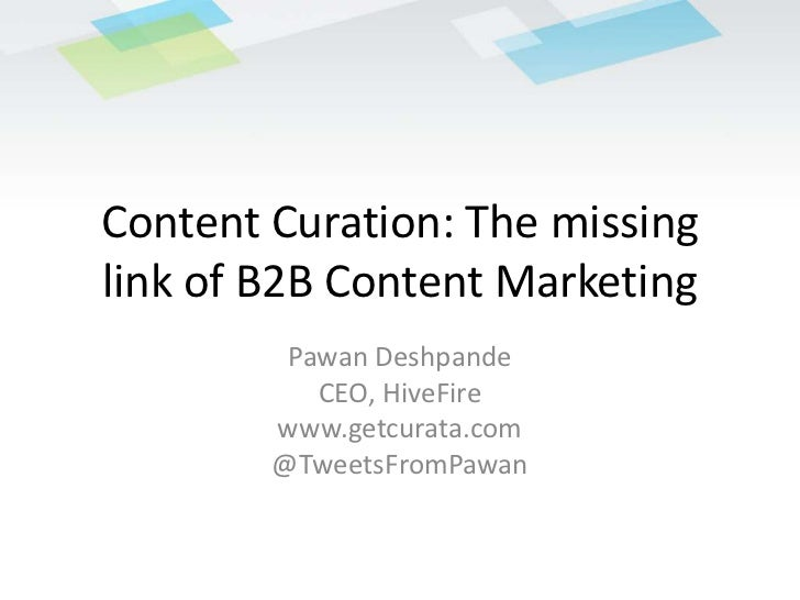 Content Curation: The missing link of B2B Content Marketing<br />PawanDeshpande<br />CEO, HiveFire<br />www.getcurata.com<...