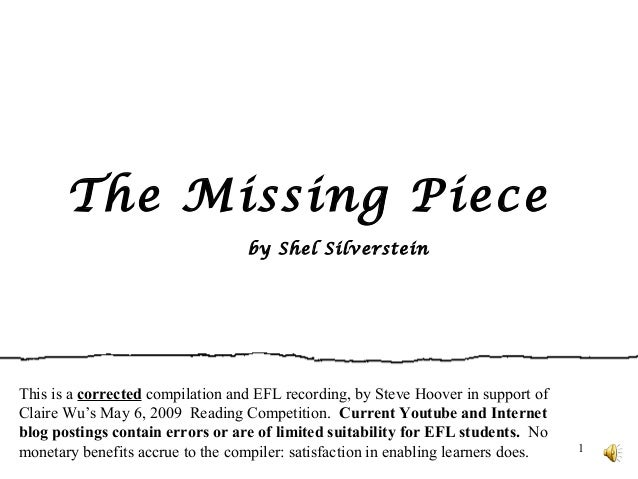 1 The Missing Piece by Shel Silverstein This is a corrected compilation and EFL recording, by Steve Hoover in support of C...