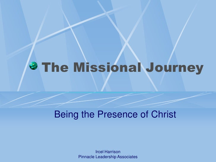 The Missional Journey<br />Being the Presence of Christ<br />Ircel Harrison<br />Pinnacle Leadership Associates<br />