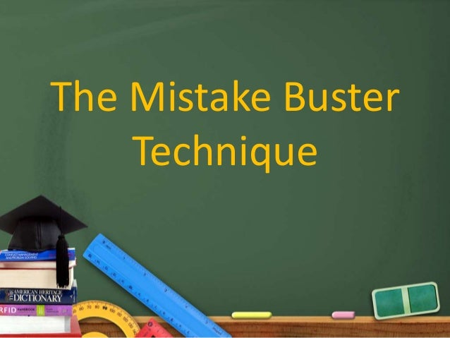 The Mistake Buster Technique