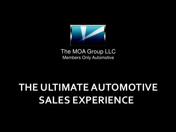 The Ultimate Automotive    Sales Experience<br />The MOA Group LLC<br />Members Only Automotive<br />