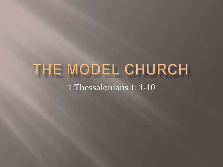 The Model Church<br />1 Thessalonians 1: 1-10<br />