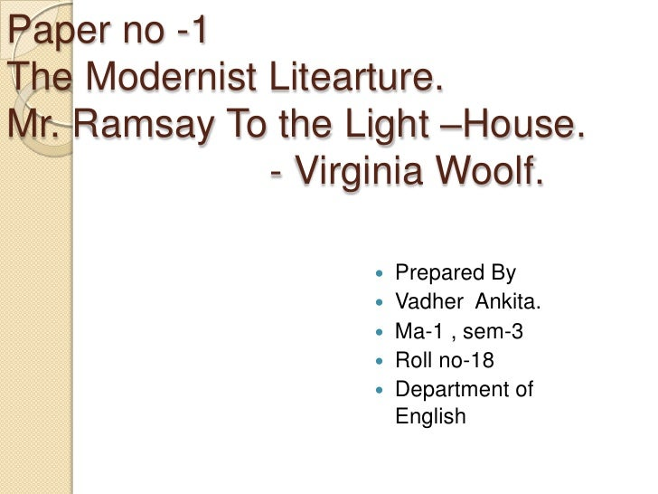 Paper no -1The Modernist Litearture.Mr. Ramsay To the Light –House.                        - Virginia Woolf.<br />Prepared...