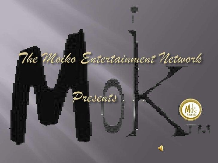 The Moiko Entertainment Network Presents