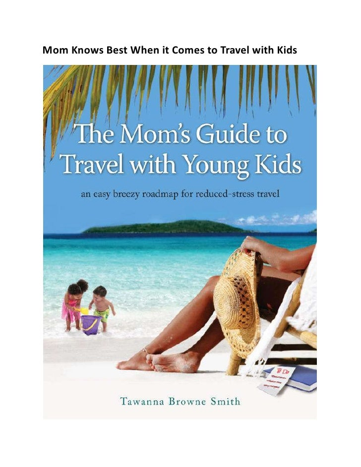 The Mom's Guide to Travel with Young Kids: an easy breezy guide to stress-reduced travel