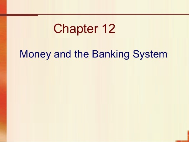 Chapter 12 Money and the Banking System