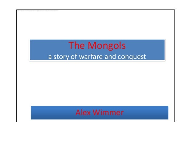 The Mongolsa story of warfare and conquest        Alex Wimmer