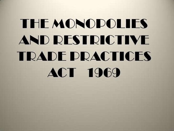 THE MONOPOLIESAND RESTRICTIVETRADE PRACTICES   ACT 1969