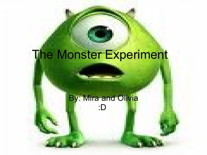 The Monster Experiment By: Mira and Olivia :D