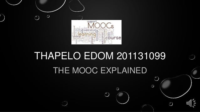 THAPELO EDOM 201131099 THE MOOC EXPLAINED