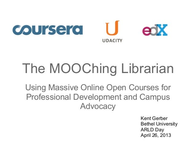 The MOOChing LibrarianUsing Massive Online Open Courses forProfessional Development and CampusAdvocacyKent GerberBethel Un...