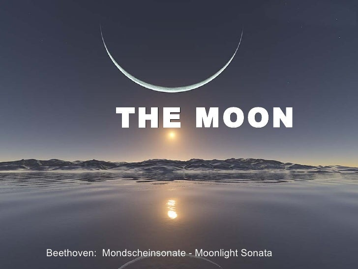 THE MOON Beethoven:  Mondscheinsonate -  Moonlight Sonata