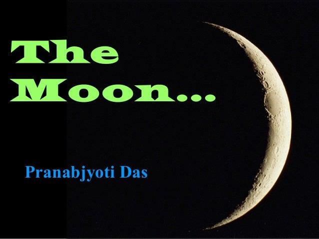 The Moon… Pranabjyoti DasPranabjyoti Das