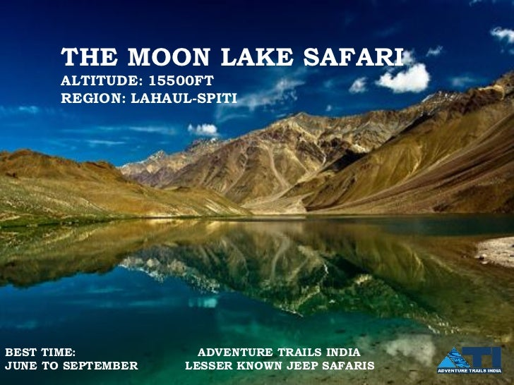 THE MOON LAKE SAFARI• ALTITUDE:15500 FT     ALTITUDE: 15500FT     REGION: LAHAUL-SPITI• REGION: LAHAUL-SPITIBEST TIME:    ...