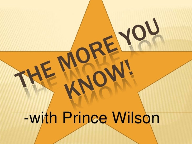 The More You Know!<br />-with Prince Wilson<br />