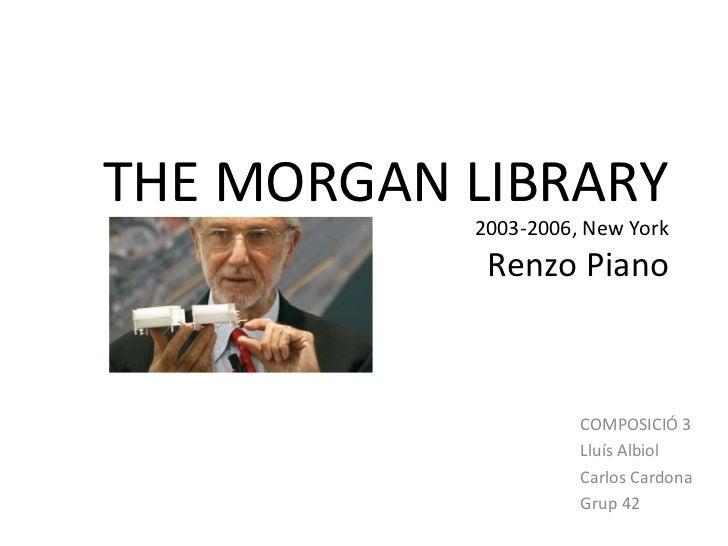 THE MORGAN LIBRARY           2003-2006, New York            Renzo Piano                     COMPOSICIÓ 3                  ...