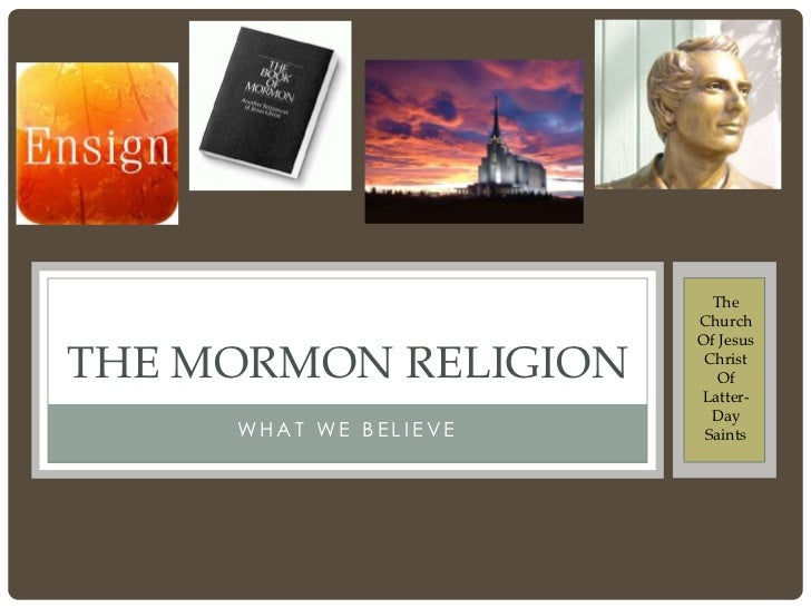 The                       Church                       Of JesusTHE MORMON RELIGION     Christ                          Of ...