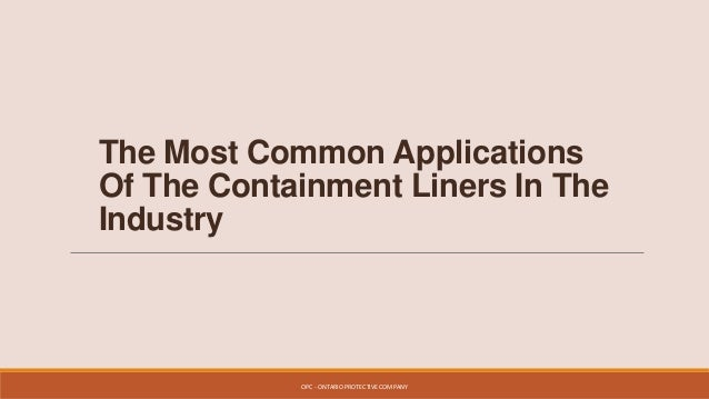The Most Common Applications Of The Containment Liners In The Industry  OPC - ONTARIO PROTECTIVE COMPANY