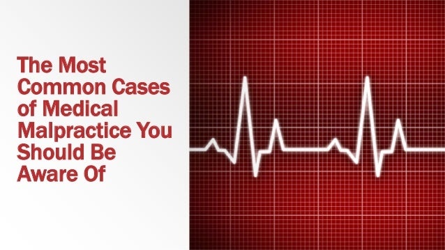 The Most Common Cases of Medical Malpractice You Should Be Aware Of