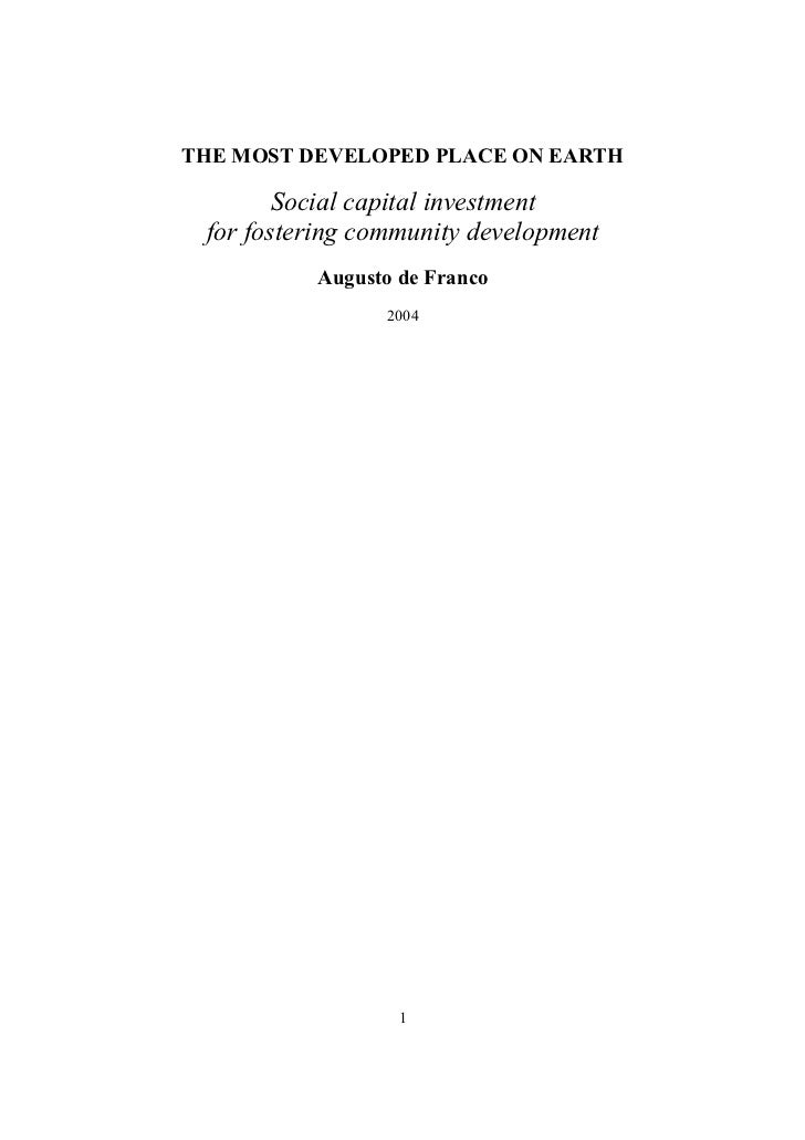 THE MOST DEVELOPED PLACE ON EARTH        Social capital investment for fostering community development          Augusto de...