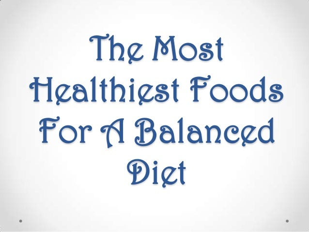 The MostHealthiest FoodsFor A Balanced      Diet