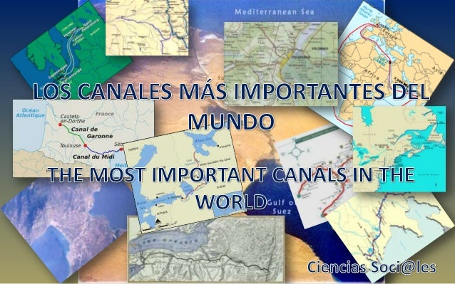 THE MOST IMPORTANT CANALS IN THE WORLD
