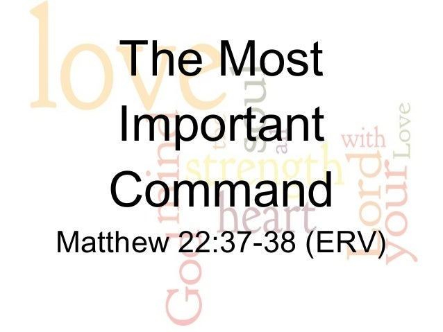 The Most Important Command Matthew 22:37-38 (ERV)