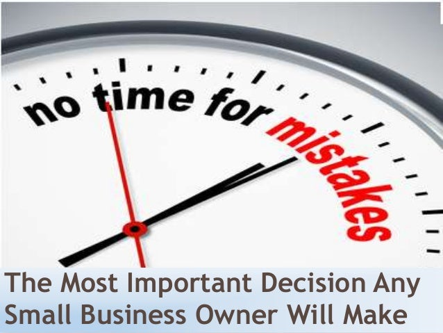 The most important decision any small business owner will make
