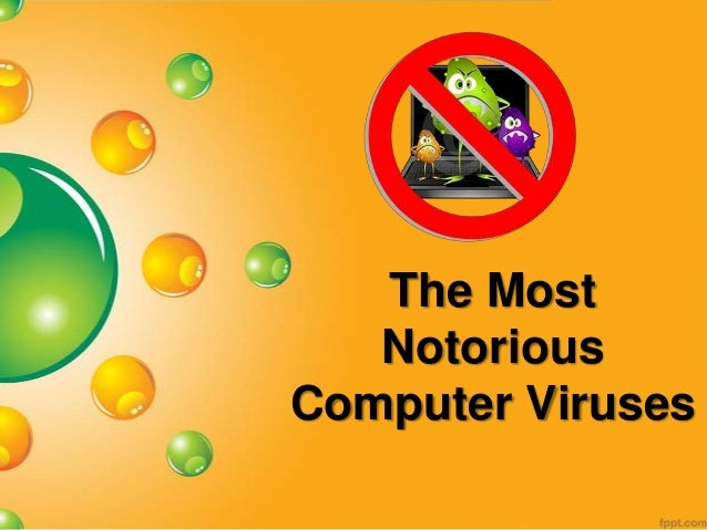 The Most   NotoriousComputer Viruses