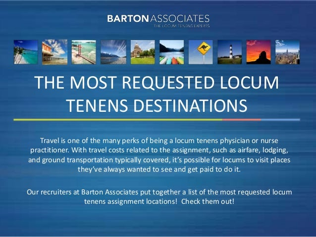 THE MOST REQUESTED LOCUM     TENENS DESTINATIONS    Travel is one of the many perks of being a locum tenens physician or n...